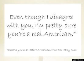 Even though I disagree with you I'm pretty sure you're a real american
